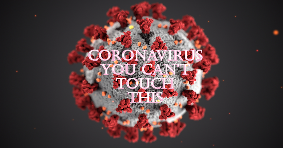 Coronavirus: You Can't Touch This!