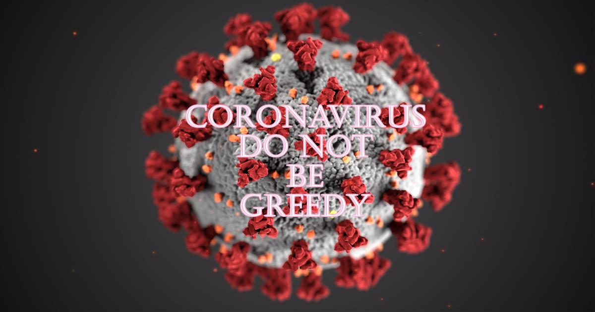 Coronavirus: Do Not Be Greedy