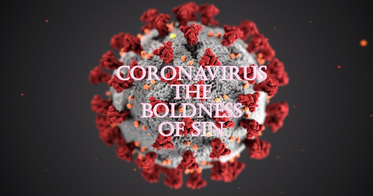 Coronavirus: The Boldness Of Sin