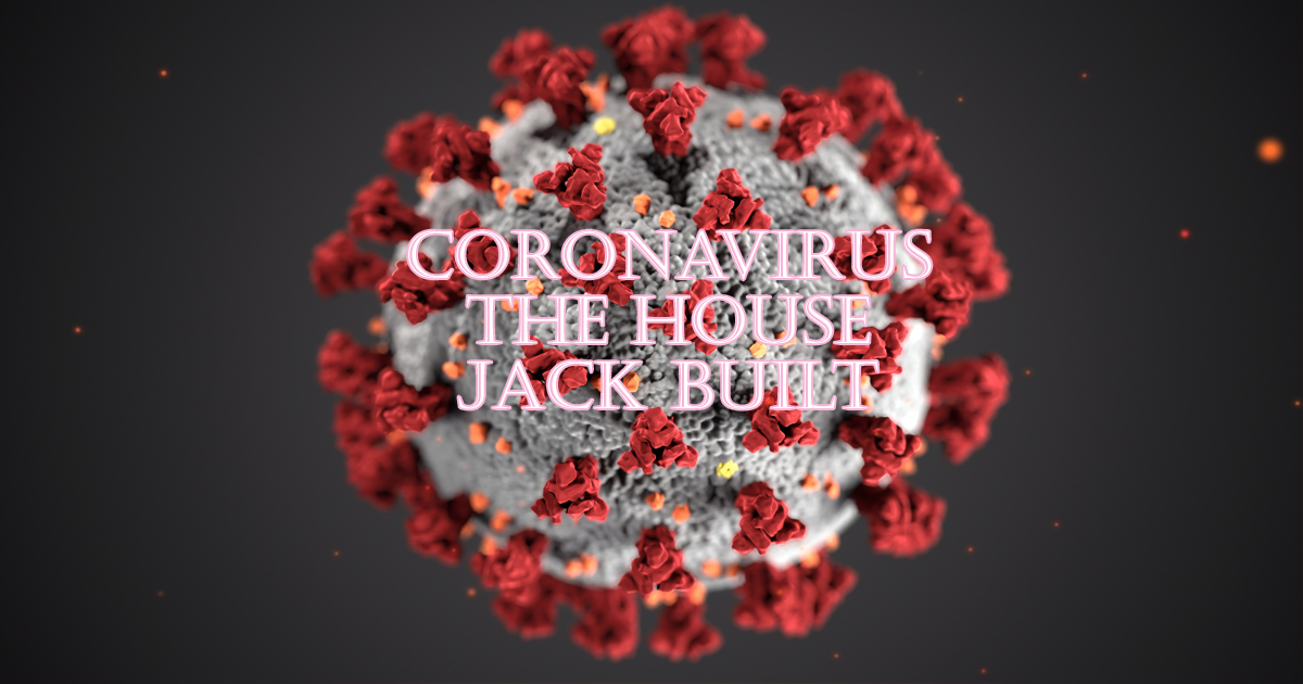 Coronavirus: The House That Jack Built
