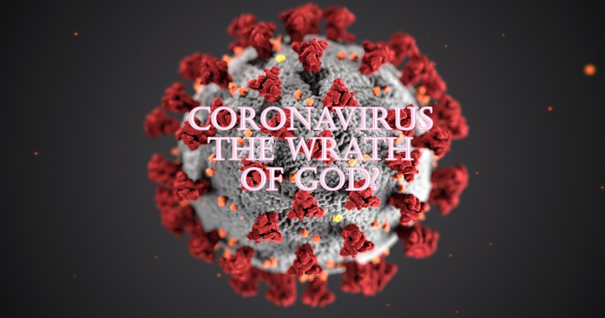 Coronavirus: The Wrath of God?