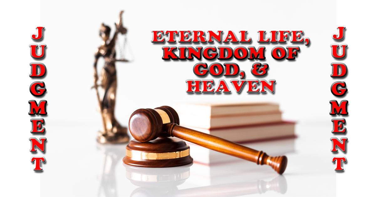 Eternal Life, Kingdom Of God, & Heaven