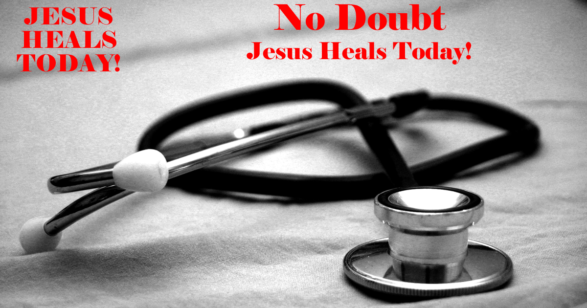 No Doubt Jesus Heals Today